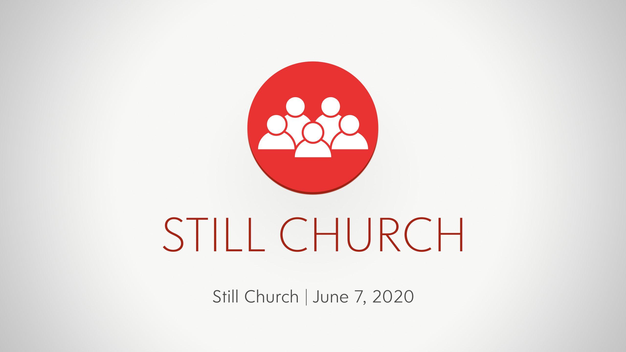 June 7, 2020 | Still Church | GC Online Gathering