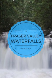4 Fraser Valley Waterfalls. Waterfall hikes near Vancouver.
