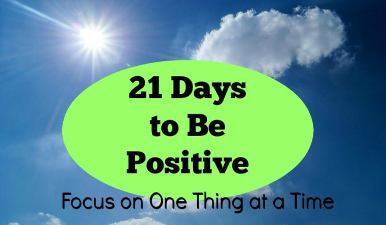 21 Days to Be Positive – Take One Thing at a Time