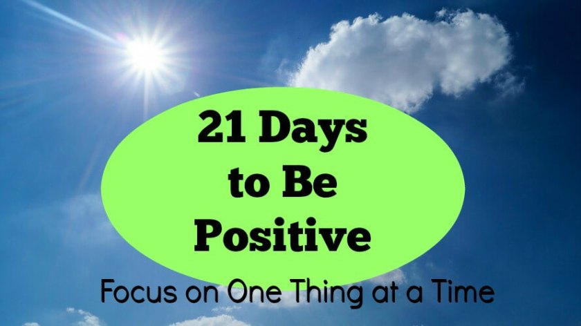21 Days to be Positive Focus on One Thing at a Time