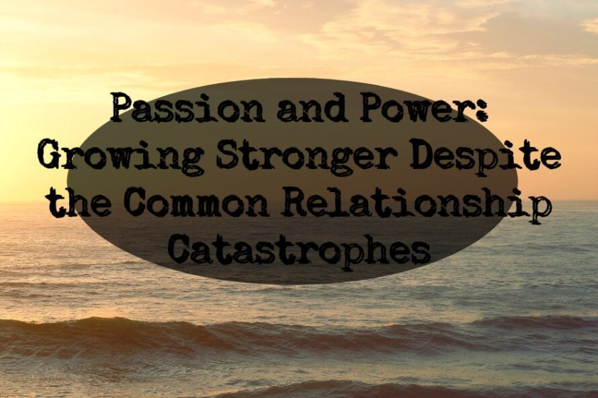 Passion and Power Growing Stronger Despite the Common Relationship Catastrophes
