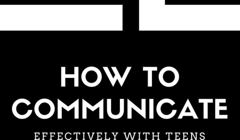 How to Communicate Effectively with Teens
