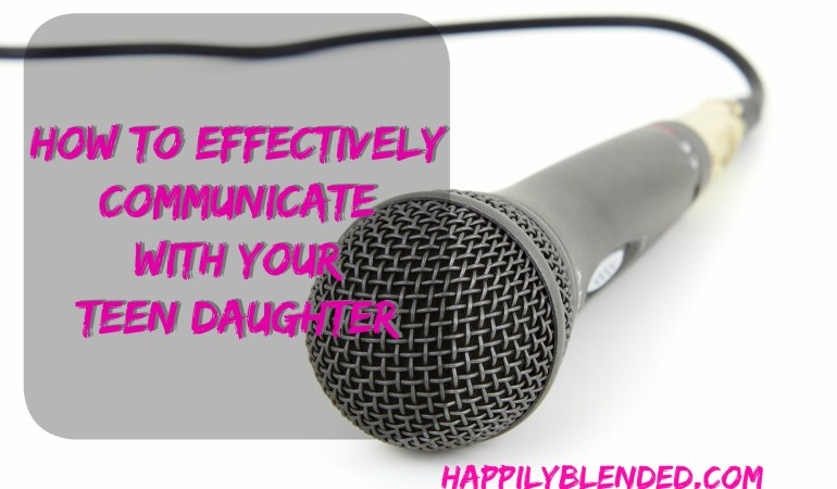How to Effectively Communicate with your Teen Daughter