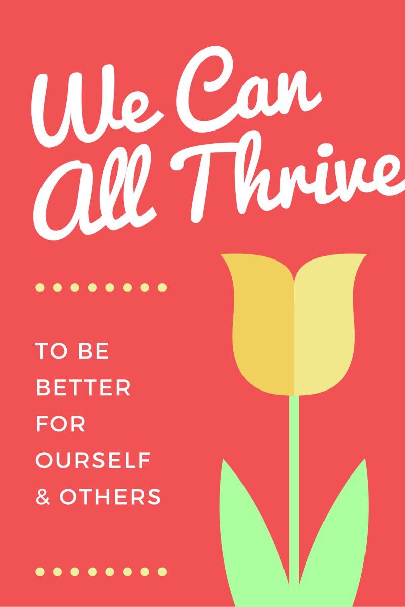 We Can All Thrive to be better today for others and ourself
