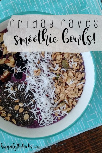 Friday Faves Smoothie Bowls