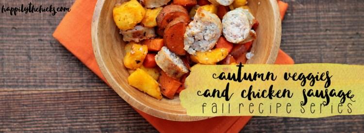 Autumn Veggies and Chicken Sausage | read more at happilythehicks.com