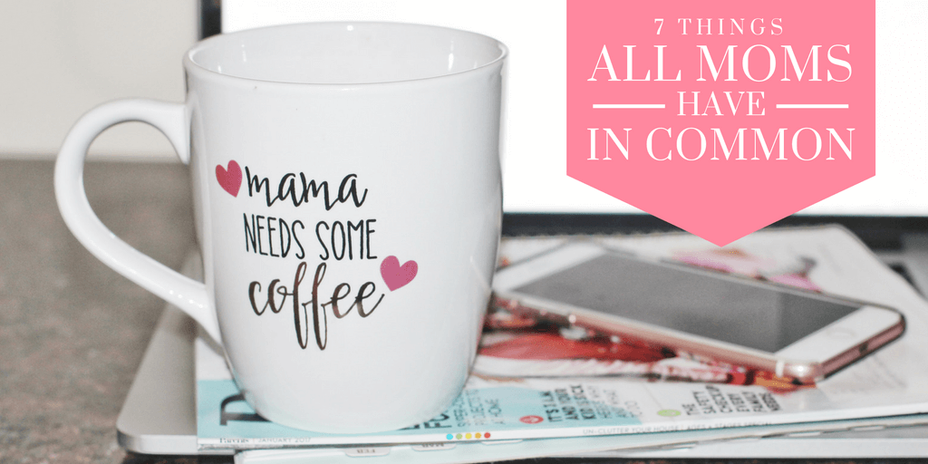 7 Things All Moms Have in Common