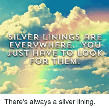 Look for the Silver Lining, There Always is One