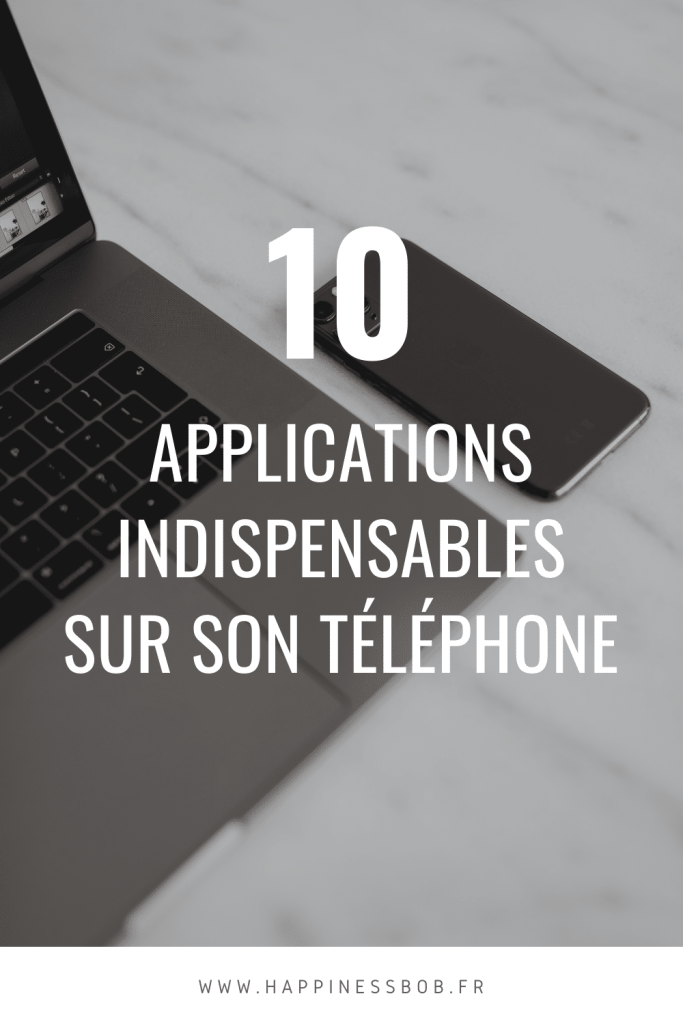 Mes 10 applications indispensables sur téléphone | Blog HappinessBob
