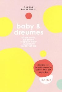De zeven stappen naar succesvol ouderschap Baby & Dreumes