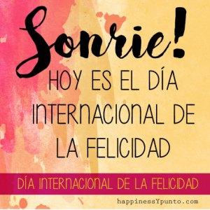 dia-internacional-de-la-felicidad-sonrie hoy es el dia