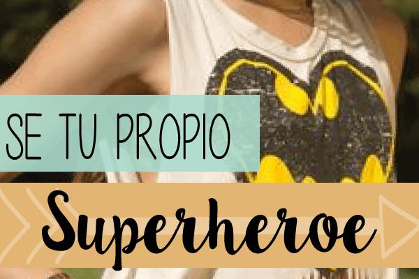 Conviertete en tu propio superheroe