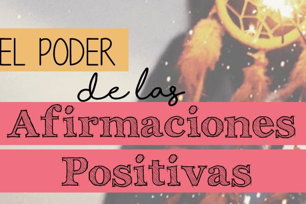 El Poder De Las Afirmaciones Positivas para incrementa el ánimo