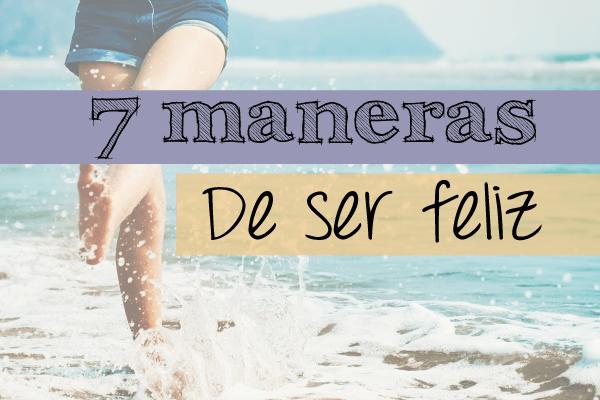 Cambia tu día: las 7 maneras de ser feliz