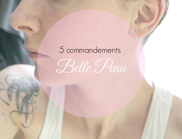 Les 5 commandements Belle Peau ! Mini coup de gueule