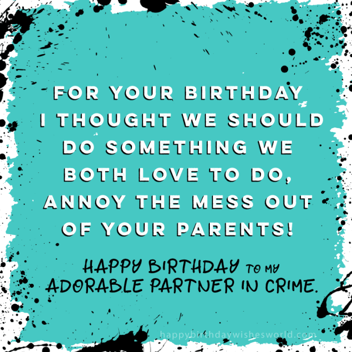 For your birthday I thought we should do something we both love to do, annoy the mess out of your parents! Happy birthday to my adorable partner in crime.