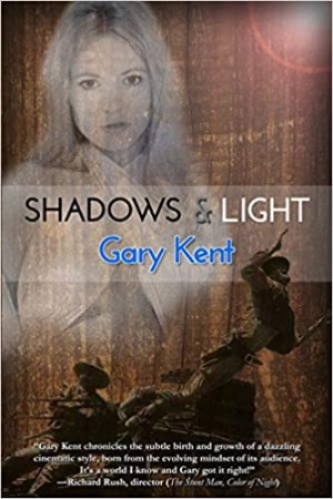 Shadows & Light: Journeys With Outlaws in Revolutionary Hollywood by Gary Kent