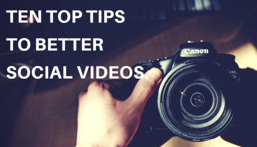 Top Tips To Better Social Videos