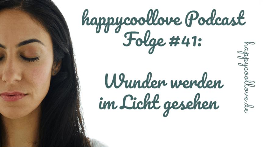 Licht, Wunder, Dunkelheit, Ein Kurs in Wundern, happycoollove Podcast, Peri Soylu