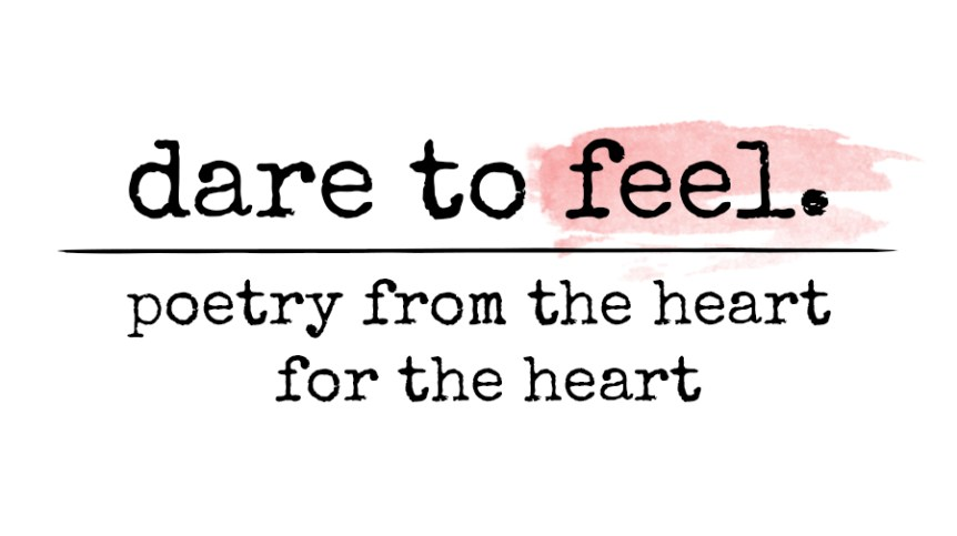 feel, feelings, dare to feel, happycoollove, poetry for the heart