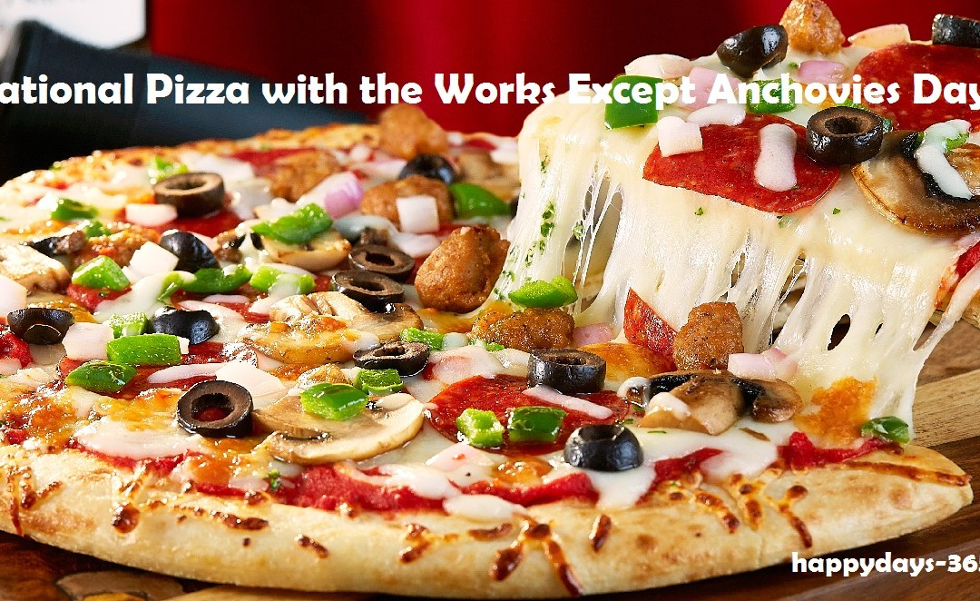 National Pizza with the Works Except Anchovies Day