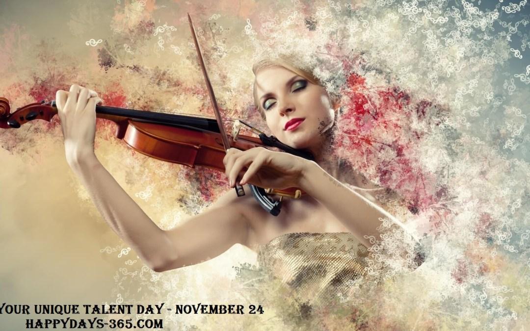Celebrate Your Unique Talent Day – November 24, 2019
