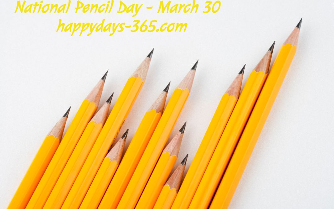 National Pencil Day – March 30, 2020