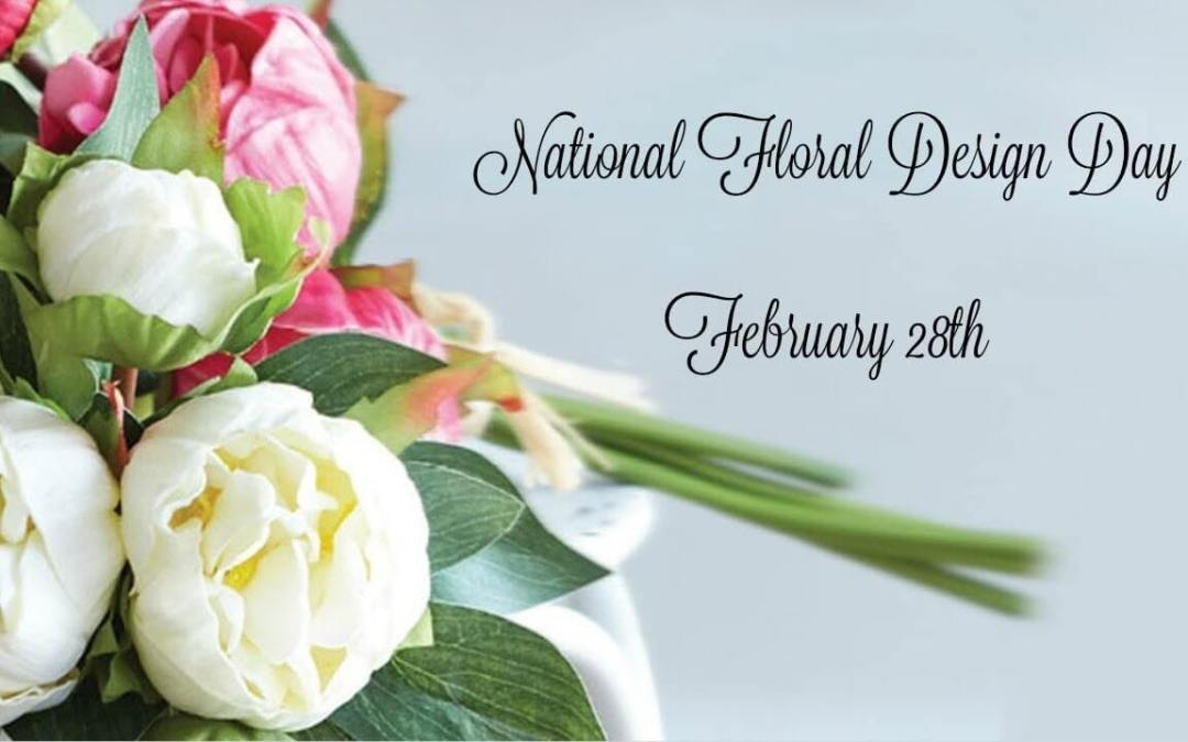 National Floral Design Day – February 28, 2021