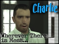 """Charlie """"Wherever There isMess"""""""