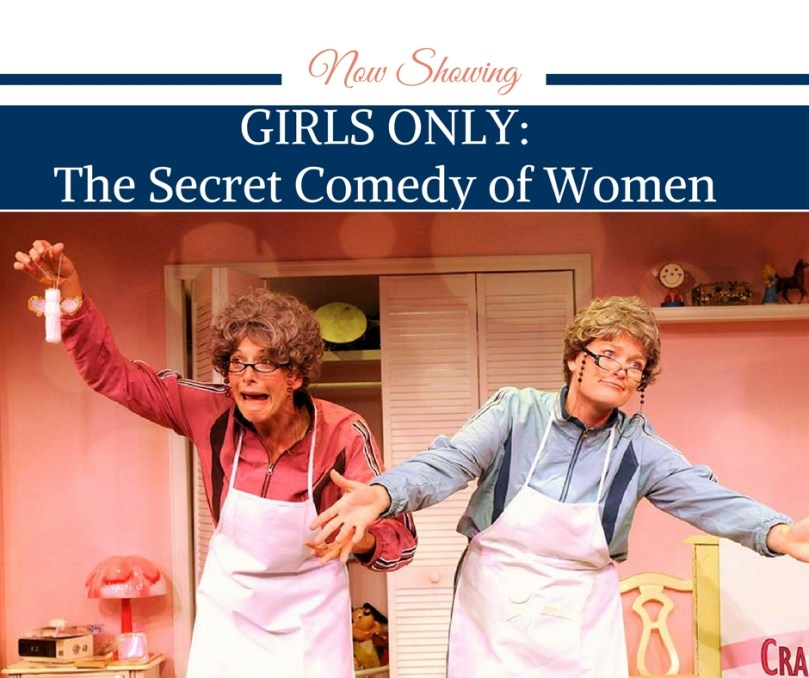 GIRLS ONLY: The Secret Comedy of Women Playing at The Broward Center