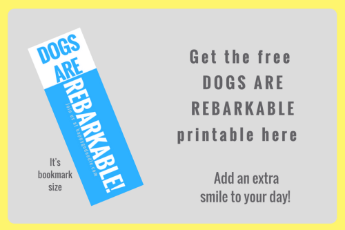 Get the free DOGS ARE REBARKABLE printable here and add an extra smile to your day the printable is bookmark size and says dogs are rebarkable