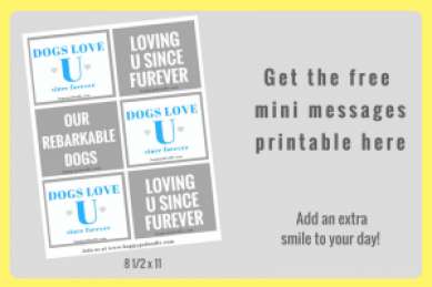 Get the free mini messages printable sheet and add an extra smile to your day with messages that say Dogs Love U and Loving U since furever and our rebarkable dogs