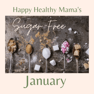 Happy Healthy Mama's Sugar Free January