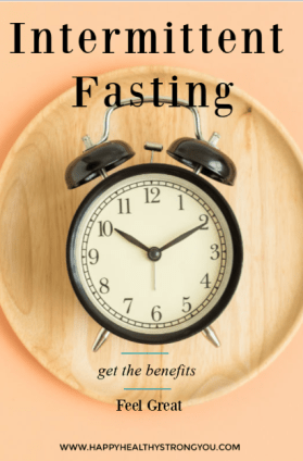 Intermittent Fasting- Get the Benefits Feel Great
