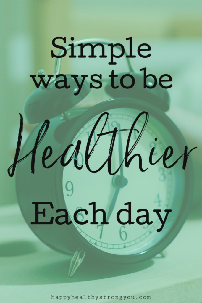 Simple Ways To Be Healthier Each Day