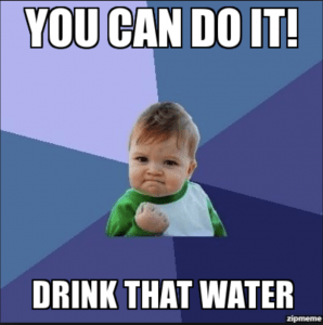 You Can Do It Drink More Water Meme