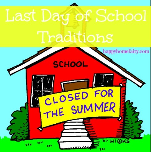 last day of school traditions - such cute and easy ways to make the last day extra special for your kids!