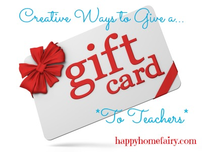 Creative Ways To Give Teachers A Gift Card Happy Home Fairy