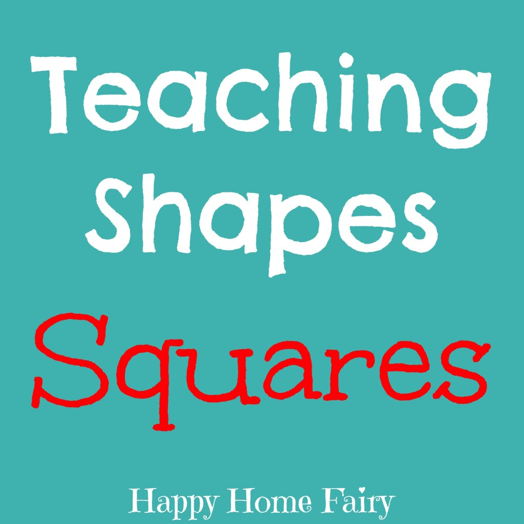 Teaching Shapes - Squares - Happy Home Fairy
