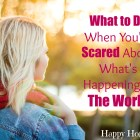 Do you ever feel afraid about the things you hear happening around the world Here are 3 simple things you can do to help calm your anxious heart!
