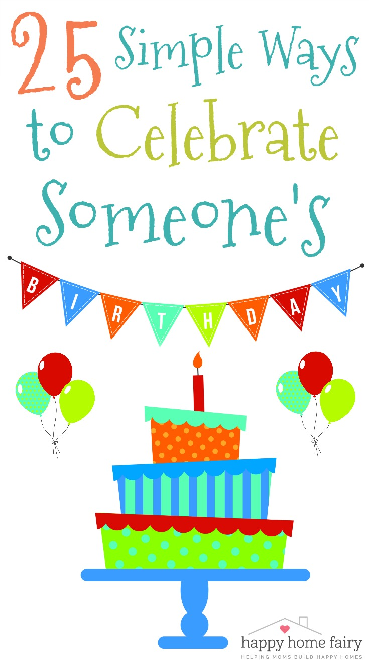 25 Simple Ways To Celebrate Someone S Birthday Happy Home Fairy