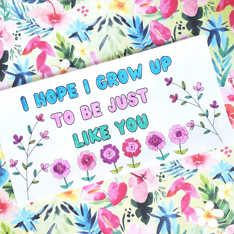 Photo of a card: I HOPE I GROW UP TO BE JUST LIKE YOU with flowers