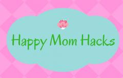 Happy Mom Hacks
