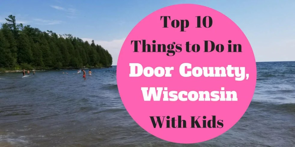 Top !0 Things to Do in Door County, Wisconsin with kids