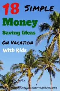 18 Money Saving Ideas for Vacation with Kids. Easy ways for families to save money while traveling. Follow my money saving tips to get more out of your vacation. #savingmoney, #moneysavingideas, #familytravel, #familyvacation