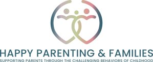 Happy Parenting & Families Parent Coaching - Helping Parents Through the Challenging Behaviors of Childhood
