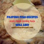 Filipino Fish Recipes Even Meat Loving Kids Will Like