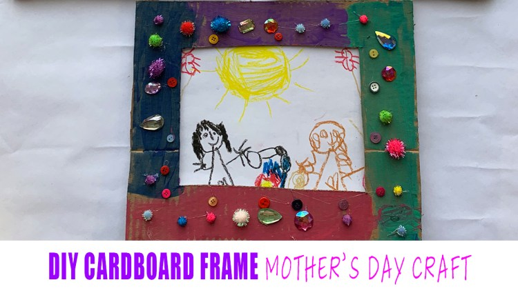 Diy Cardboard Picture Frame Mother S Day Craft Happy Toddler Playtime