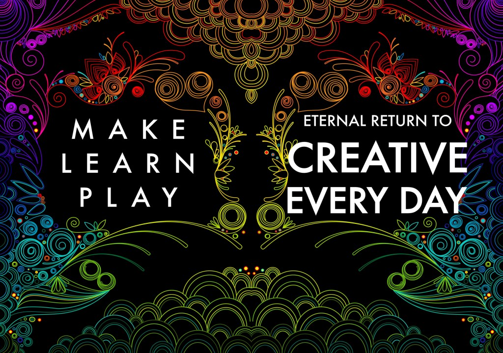 Eternal return to CREATIVE EVERDAY
