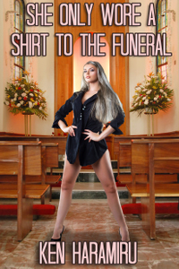 She Only Wore a Shirt to the Funeral